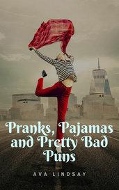 Pranks, Pajamas and Pretty Bad Puns by Ava Lindsay