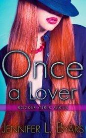 Once A Lover Vol: 2 Rocker Girl Series by Jennifer L Byars