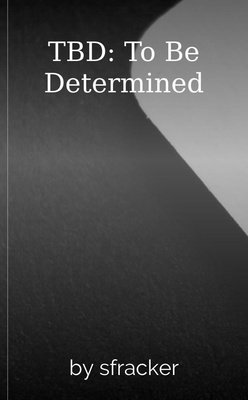 TBD: To Be Determined by sfracker