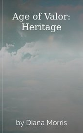 Age of Valor: Heritage by Diana Morris