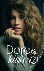 Dare To Kiss Her by InsaneImaginator