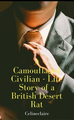 A Camouflaged Civilian - Life Story of a British Desert Rat by celineclaire