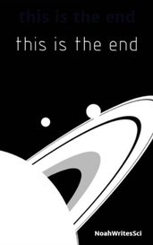 this is the end by NoahWritesSci