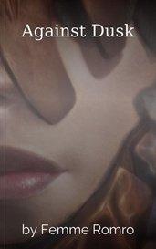 Against Dusk by Femme Romro
