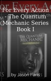 For Every Action - The Quantum Mechanic Series Book I by Jason Faris