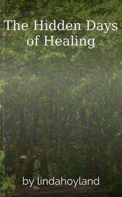 The Hidden Days of Healing by lindahoyland