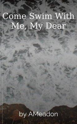Come Swim With Me, My Dear by AMeadon