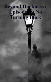 Beyond Darkness ( Episode 2 ) No Turning Back by Patrick G Moloney