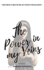 The Power in my Veins by Meghana Karumuri