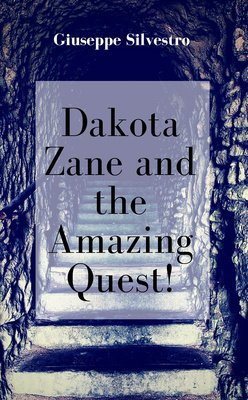 Dakota Zane and the Amazing Quest! by Giuseppe Silvestro