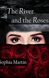 The River and the Roses by Sophia Martin