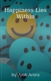 Happiness Lies Within by Jyoti Arora