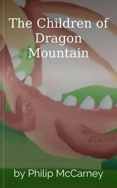 The Children of Dragon Mountain by Philip McCarney