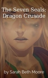 The Seven Seals: Dragon Crusade by Sarah Beth Moore