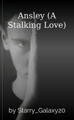 Ansley  (A Stalking Love) by Starry_Galaxy20
