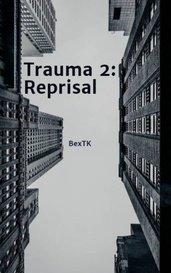 Trauma 2: Reprisal by BexTK