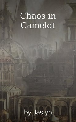 Chaos in Camelot by Jaslyn