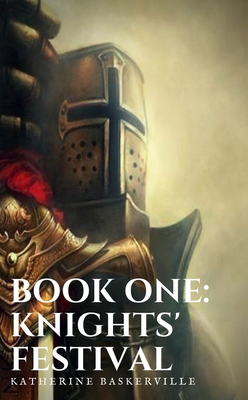 Book One: Knights' Festival by Katherine Baskerville