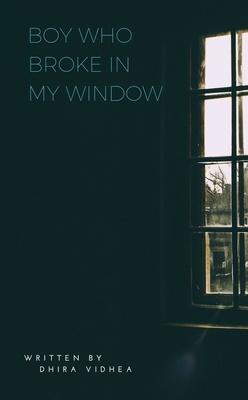 Boy Who Broke In My Window by Dhira Vidhea