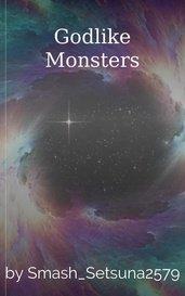 Godlike Monsters by Smash_Setsuna2579