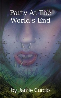 Party At The World's End by Jamie Curcio