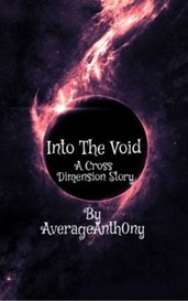 Into The Void - A Cross Dimension Story. by AverageAnth0ny