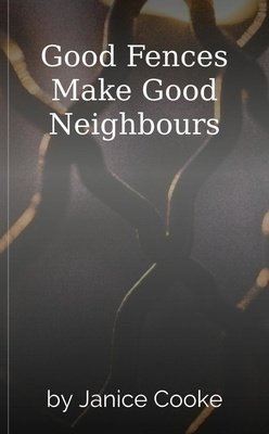 Good Fences Make Good Neighbours by Janice Cooke