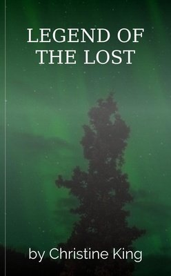 LEGEND OF THE LOST by Christine King