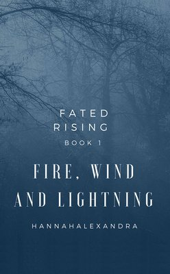 Fated Rising - Book 1 - Fire, Wind and Lightning by HannahAlexandra