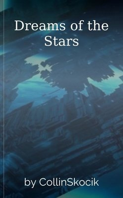 Dreams of the Stars by CollinSkocik