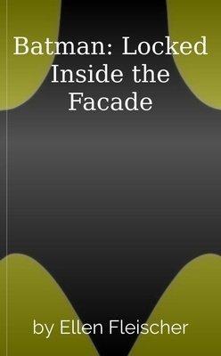 Batman: Locked Inside the Facade by Ellen Fleischer