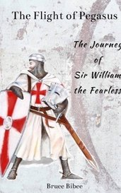 The Flight of Pegasus, book 2         Sir William the Fearless by Bruce Bibee