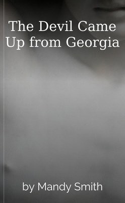 The Devil Came Up from Georgia by Mandy Smith