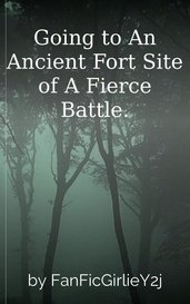 Going to An Ancient Fort Site of A Fierce Battle. by FanFicGirlieY2j