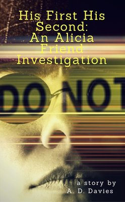 His First His Second: An Alicia Friend Investigation by A. D. Davies