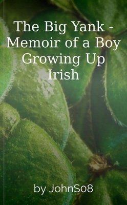 The Big Yank - Memoir of a Boy Growing Up Irish by J.P. Sexton