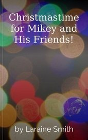 Christmastime for Mikey and His Friends! by Laraine Smith