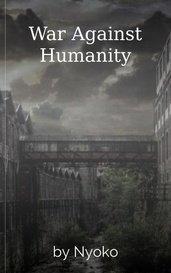 War Against Humanity by Nyoko