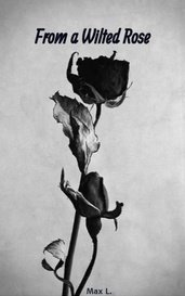 From a Wilted Rose by Max L.