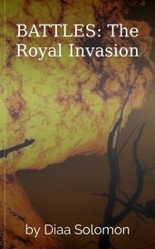 BATTLES: The Royal Invasion by Diaa Solomon
