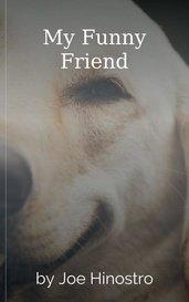 My Funny Friend by Joe Hinostro