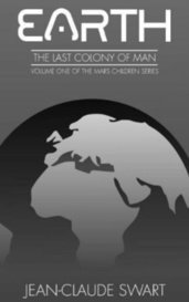 Earth: The last Colony of man by Jean Swart