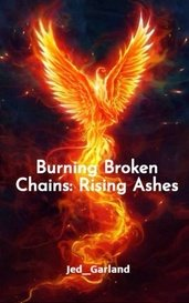 Burning Broken Chains: Rising Ashes by J. P. Garland