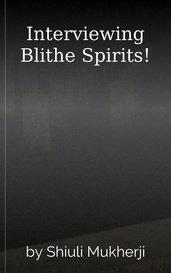 Interviewing Blithe Spirits! by Shiuli Mukherji