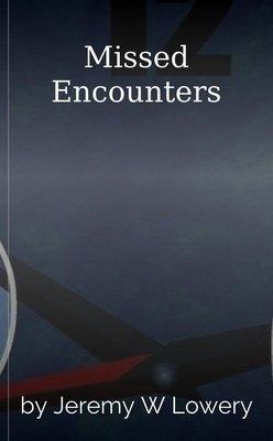 Missed Encounters by Jeremy W Lowery