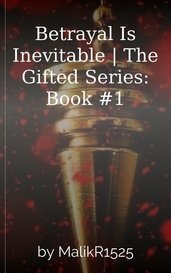 Betrayal Is Inevitable | The Gifted Series: Book #1 by MalikR1525