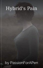 Hybrid's Pain by PassionForAPen
