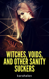 Witches, Voids, and Other Sanity Suckers by karahelen