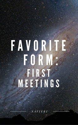 Favorite Form: First Meetings by Safieri