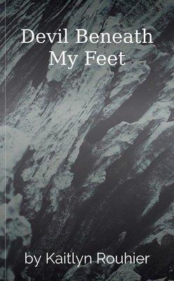 Devil Beneath My Feet by Kaitlyn Rouhier